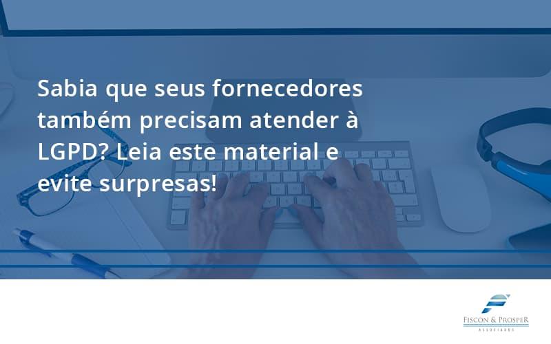 100 Fiscon E Prosper (3) - Contabilidade em São Paulo - SP   Fiscon e Prosper Associados - Sabia que seus fornecedores também precisam atender à LGPD? Leia este material e evite surpresas!