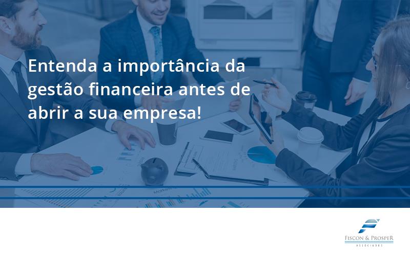100 Fiscon E Prosper - Contabilidade em São Paulo - SP | Fiscon e Prosper Associados - Entenda a importância da gestão financeira antes de abrir a sua empresa!