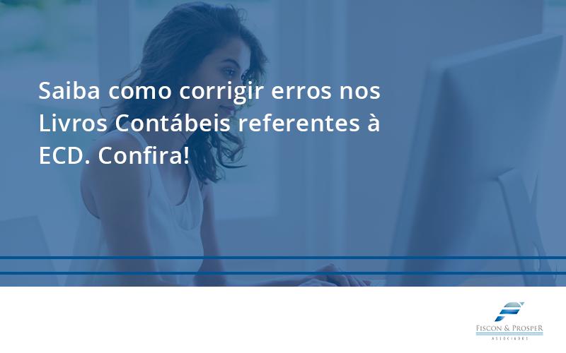 100 Fiscon E Prosper - Contabilidade em São Paulo - SP   Fiscon e Prosper Associados - Saiba como corrigir erros nos Livros Contábeis referentes à ECD. Confira!