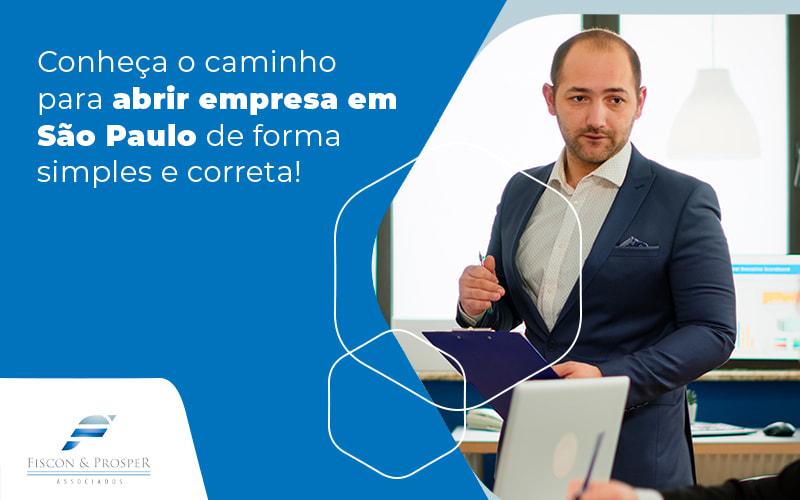 Conheca O Comainho Para Abrir Empresa Em Sao Paulo De Forma Simples E Correta Blog - Contabilidade em São Paulo - SP   Fiscon e Prosper Associados - Como abrir empresa em São Paulo?