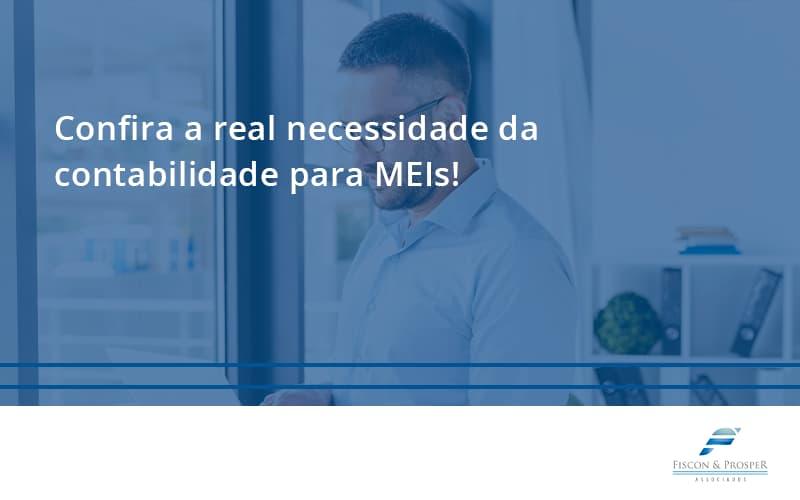 Confira A Real Necessidade Da Contabilidade Para Meis Fiscon E Prosper (1) - Contabilidade em São Paulo - SP | Fiscon e Prosper Associados - Confira a real necessidade da contabilidade para MEIs!
