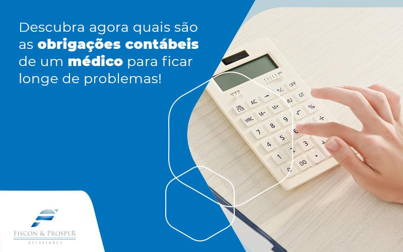 Descubra Agora Quais Sao As Obrigacoes Contabeis De Um Medico Para Ficar Longe De Problemas Blog - Contabilidade em São Paulo - SP   Fiscon e Prosper Associados - Saiba quais são as obrigações contábeis de um médico
