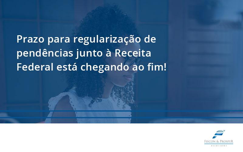 Prazo Para Regularização De Pendências Junto à Receita Federal Está Chegando Ao Fim! Fiscon E Prosper - Contabilidade em São Paulo - SP | Fiscon e Prosper Associados - Prazo para regularização de pendências junto à Receita Federal está chegando ao fim!