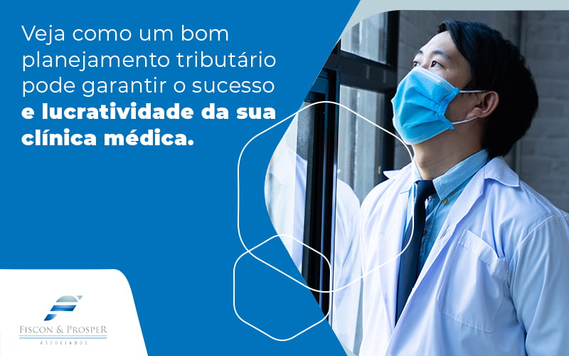 Veja Como Um Bom Planejmaento Tributario Pode Garantir O Sucesso E Lucrativo Da Sua Clinica Medica Blog - Contabilidade em São Paulo - SP | Fiscon e Prosper Associados - Planejamento tributário: como garantir a lucratividade da sua clínica