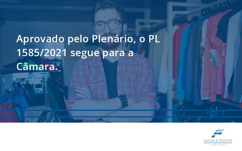 Aprovado Pleno Plenario O Pl 15852021 Segue Para A Camara Fiscon E Prosper - Contabilidade em São Paulo - SP   Fiscon e Prosper Associados - Aprovado pelo Plenário, o PL 1585/2021 segue para a Câmara