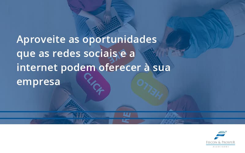 Aproveite As Oportunidades Que As Redes Sociais E A Internet Podem Oferecer à Sua Empresa Fiscon E Prosper - Contabilidade em São Paulo - SP   Fiscon e Prosper Associados - Aproveite as oportunidades que as redes sociais e a internet podem oferecer à sua empresa