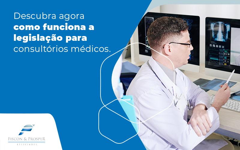 Descubra Agora Como Funciona A Legislacao Para Consultorios Medicos Blog - Contabilidade em São Paulo - SP | Fiscon e Prosper Associados - Legislação consultório médico – como funciona?