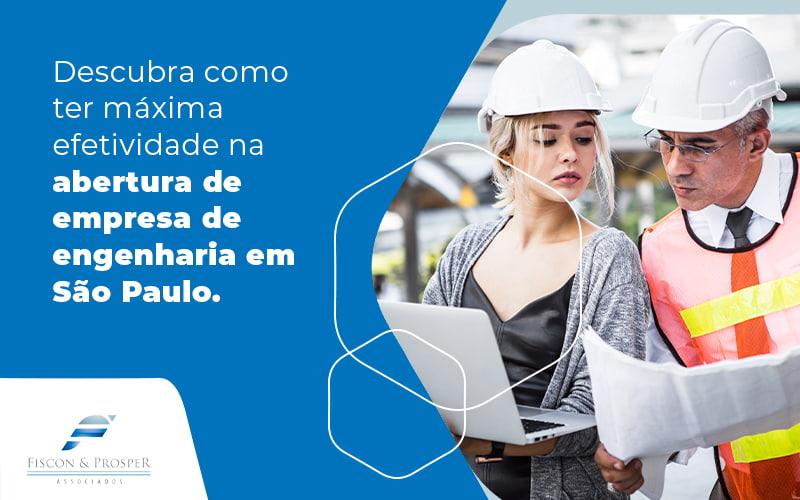 Descubra Como Ter Maxima Efetividade Na Abertura De Empresa De Engenharia Em Sao Paulo Blog - Contabilidade em São Paulo - SP   Fiscon e Prosper Associados - Como fazer abertura de empresa de engenharia em São Paulo