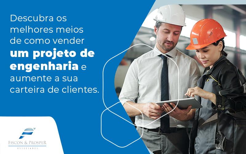 Descubra Os Melhores Meios De Cmoo Vender Um Projeto De Engenharia E Aumetne A Sua Carteira De Clientes Blog - Contabilidade em São Paulo - SP | Fiscon e Prosper Associados - Como vender um projeto de engenharia e aumentar sua carteira de clientes