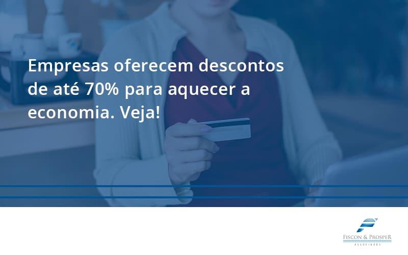 Empresas Oferecem Descontos De Até 70% Para Aquecer A Economia. Veja! Fiscon E Prosper - Contabilidade em São Paulo - SP   Fiscon e Prosper Associados - Empresas oferecem descontos de até 70% para aquecer a economia. Veja!