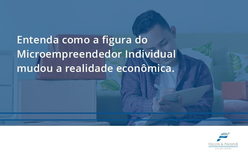 Entenda Como A Figura Do Microempreendedor Individual Mudou A Realidade Econômica. Fiscon E Prosper - Contabilidade em São Paulo - SP   Fiscon e Prosper Associados - Entenda como a figura do Microempreendedor Individual mudou a realidade econômica.