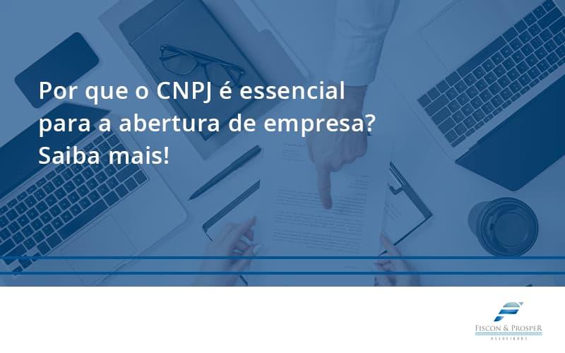 Por Que O Cnpj é Essencial Para A Abertura De Empresa Fiscon E Prosper - Contabilidade em São Paulo - SP   Fiscon e Prosper Associados - Por que o CNPJ é essencial para a abertura de empresa? Saiba mais!