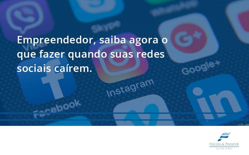Empreendedor, Saiba Agora O Que Fazer Quando Suas Redes Sociais Caírem Fiscon E Prosper - Contabilidade em São Paulo - SP   Fiscon e Prosper Associados - Empreendedor, saiba agora o que fazer quando suas redes sociais caírem