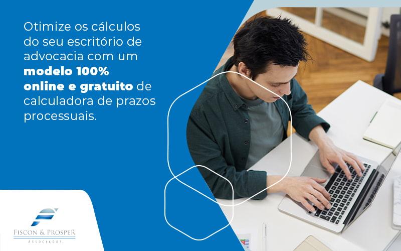 Otimize Os Calculos Do Seu Escritorio De Advocacia Com Um Modelo 100 Online E Gratuito De Calculadoras De Prazos Processuais Blog - Contabilidade em São Paulo - SP | Fiscon e Prosper Associados - Calculadora de prazos processuais: como obter gratuitamente