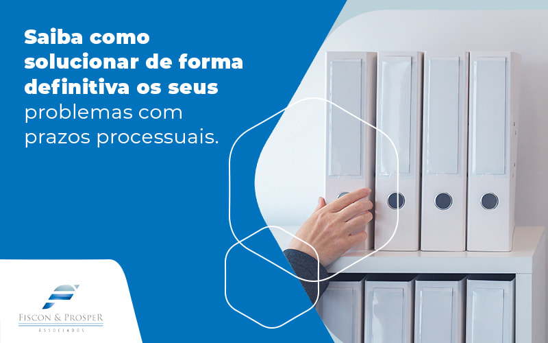 Saiba Como Solucionar De Forma Definitiva Os Seus Problemas Com Prazos Processuais Blog - Contabilidade em São Paulo - SP | Fiscon e Prosper Associados - Problemas com prazos processuais: como resolver