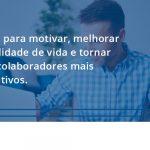 Ideias Para Motivar Melhorar Sua Qualidade De Vida Fiscon E Prosper - Contabilidade em São Paulo - SP | Fiscon e Prosper Associados - Ideias para motivar, melhorar a qualidade de vida e tornar seus colaboradores mais produtivos.