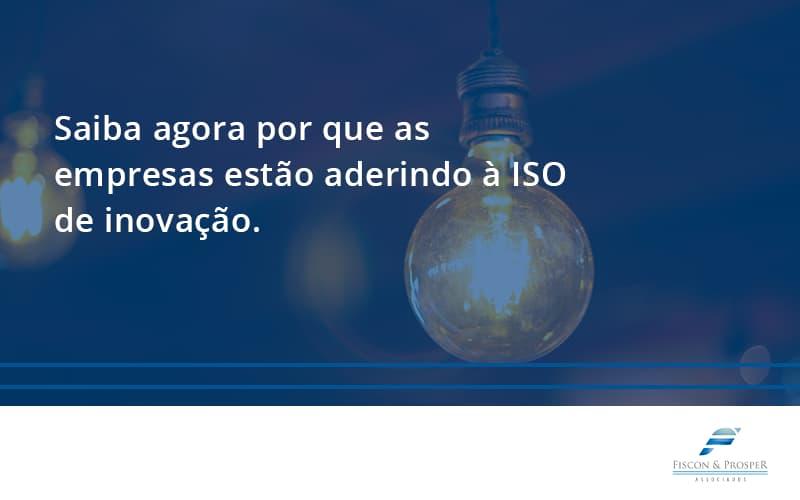 Saiba Agoraa Por Que As Empresas Estao Aderindo Fiscon E Prosper - Contabilidade em São Paulo - SP | Fiscon e Prosper Associados - Saiba agora por que as empresas estão aderindo à ISO de inovação